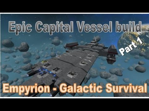 Empyrion - Galactic Survival - How to build an Epic Capital Vessel - Part 1