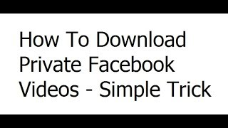 How To Download Private Facebook Videos - Simple Trick