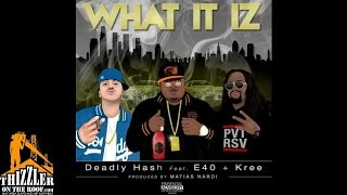 Deadly Hash ft. E-40, Kree - What It Iz [Thizzler.com]