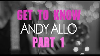 Get To Know Andy Part 1