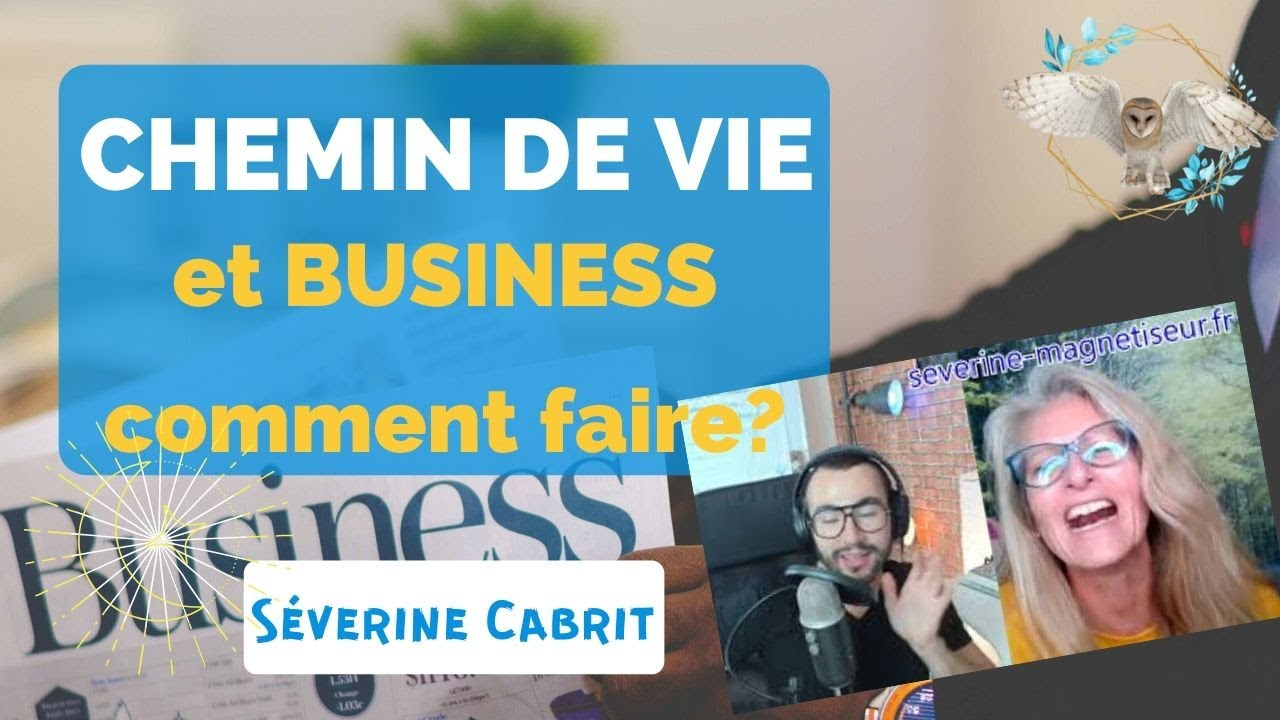 CHEMIN DE VIE et BUSINESS : comment faire?