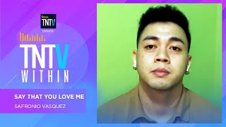 TNTV Within: Say That You Love Me - Sofronio Vasquez