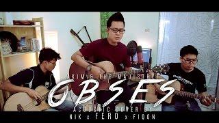 Akim & The Majistret - Obses (Akustik Cover - Fero feat Fiqon & Nik)