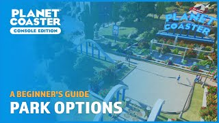 Park Options - Renaming, Opening Times, Capacity and more - Planet Coaster: Console Edition