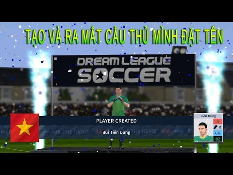 Hướng Dẫn Tạo Và Ra Mắt CẦU THỦ Dream League Soccer 2019