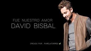 Fue Nuestro Amor  - David Bisbal (con letra)
