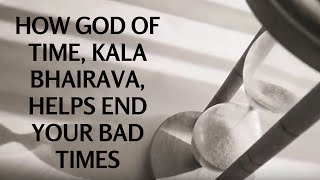 How God Of Time, Kala Bhairava,  Helps End Your Bad Times