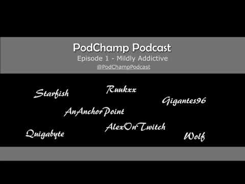 PodChamp Podcast Episode 1 - Mildly Addictive