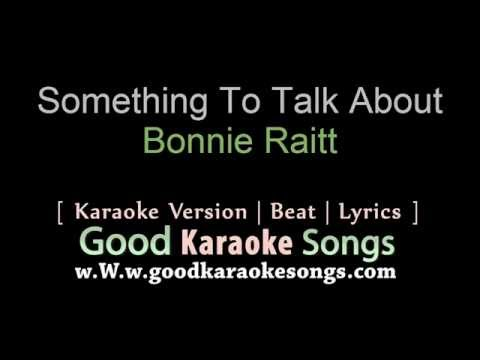 Something To Talk About -  Bonnie RAitt (Lyrics Karaoke) [ goodkaraokesongs.com ]