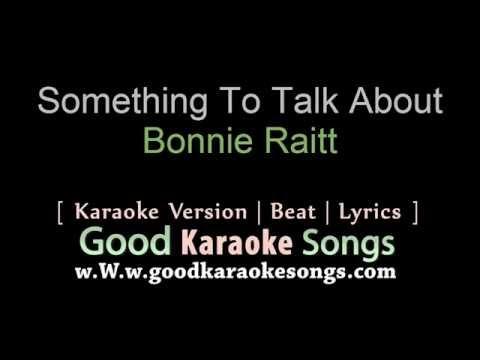 Something To Talk About -  Bonnie RAitt (Lyrics Karaoke) [ goodkaraokesongs.com ]