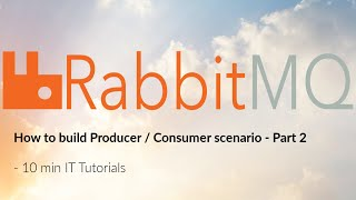 How to build Producer / Consumer scenario with RabbitMQ - Part 2