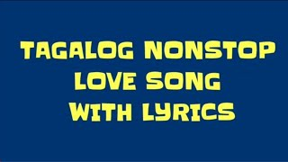 TAGALOG NONSTOP LOVE SONG (WITH LYRICS) #3 | NONSTOP MUSIC