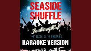 Seaside Shuffle (In the Style of Terry Dactyl & The Dinosaurs) (Karaoke Version)