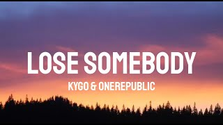 Kygo & OneRepublic - Lose Somebody (Lyrics)
