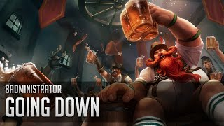 Repeat youtube video Badministrator - Going Down (Gragas Tribute)