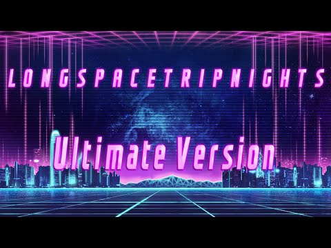 LONG   SPACE   TRIP   NIGHTS [ Ultimate Edit - Chillwave - Synthwave - Retrowave Mix ]