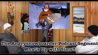 The Angrysnowboarder Podcast Segment Whats Up With Sims