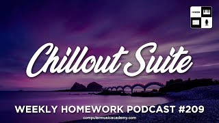 The Chillout Suite - Weekly Homework Podcast #209 - Computer Music Academy