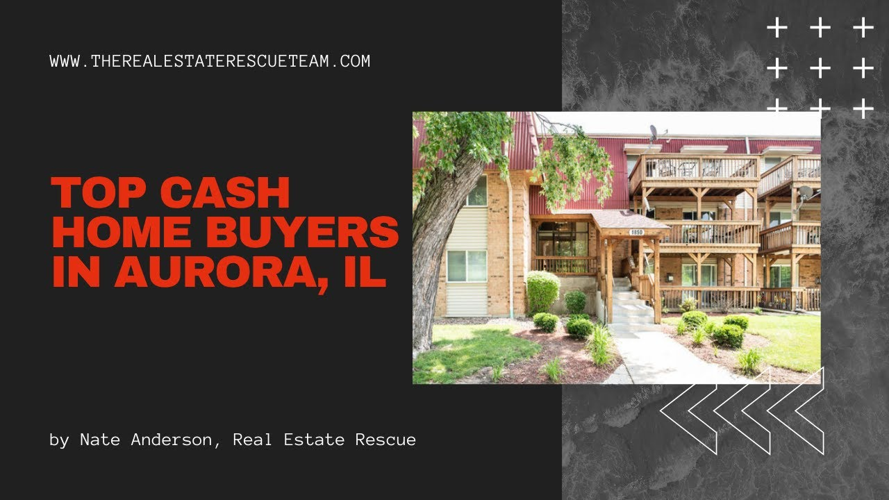 Top Cash Home Buyers In Aurora IL - How to sell us your unwanted property for fast cash.