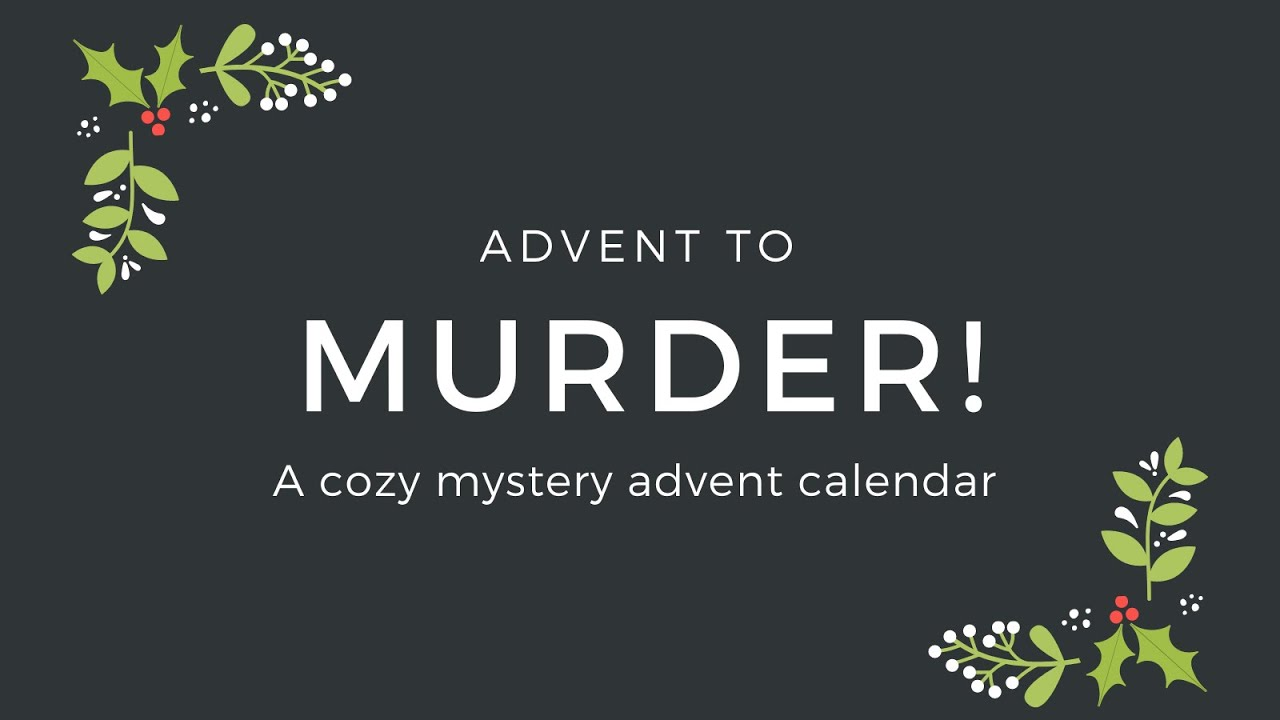 Advent to Murder-the Video!