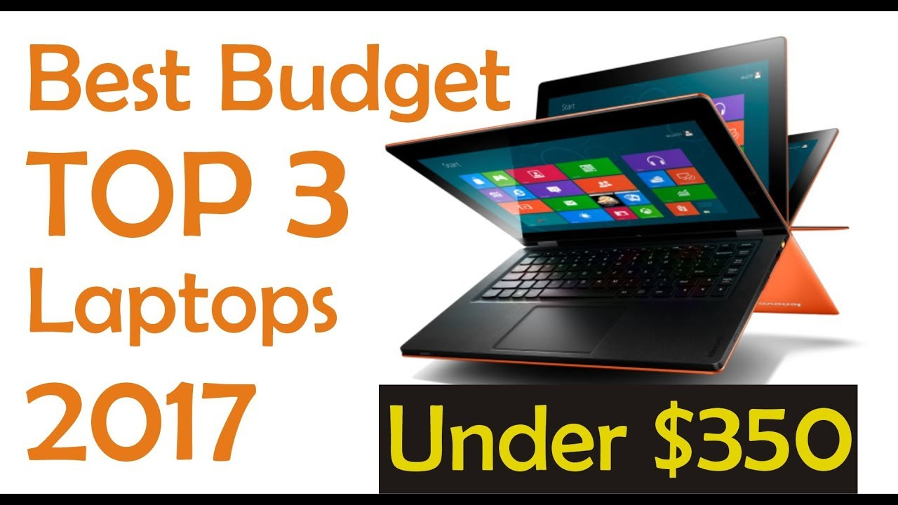 Top 3 Best Budget Laptops 2018 For All Purpose Students Home Office Or Business