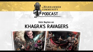 The Warhammer Community Podcast: Episode 32 Khagra's Ravagers with Nick Bayton