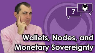 Bitcoin Q&A: Wallets, nodes, and monetary sovereignty