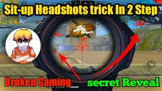 Broken gaming Sit-up Headshots Trick Revealed || Sit-up Headshots in Mobile only 2 Steps 🔥🔥🔥🔥