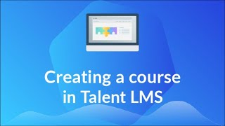 Creating a course in TalentLMS