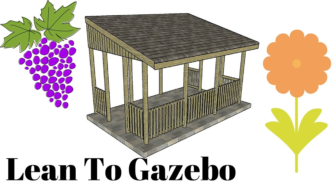 Lean To Gazebo Plans Youtube