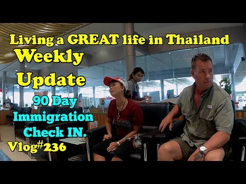 Vlog#236 Thailand Weekly Update and Immigration 90day check in.
