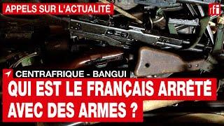 Centrafrique : qui est le Français arrêté à Bangui avec des armes ?