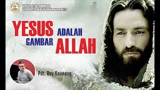Pdt. Ray Kaunang YESUS ADALAH GAMBAR ALLAH