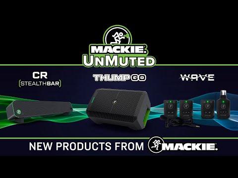 Mackie UnMuted: CR StealthBar, EleMent Wave, Thump Go - August 17th 2021