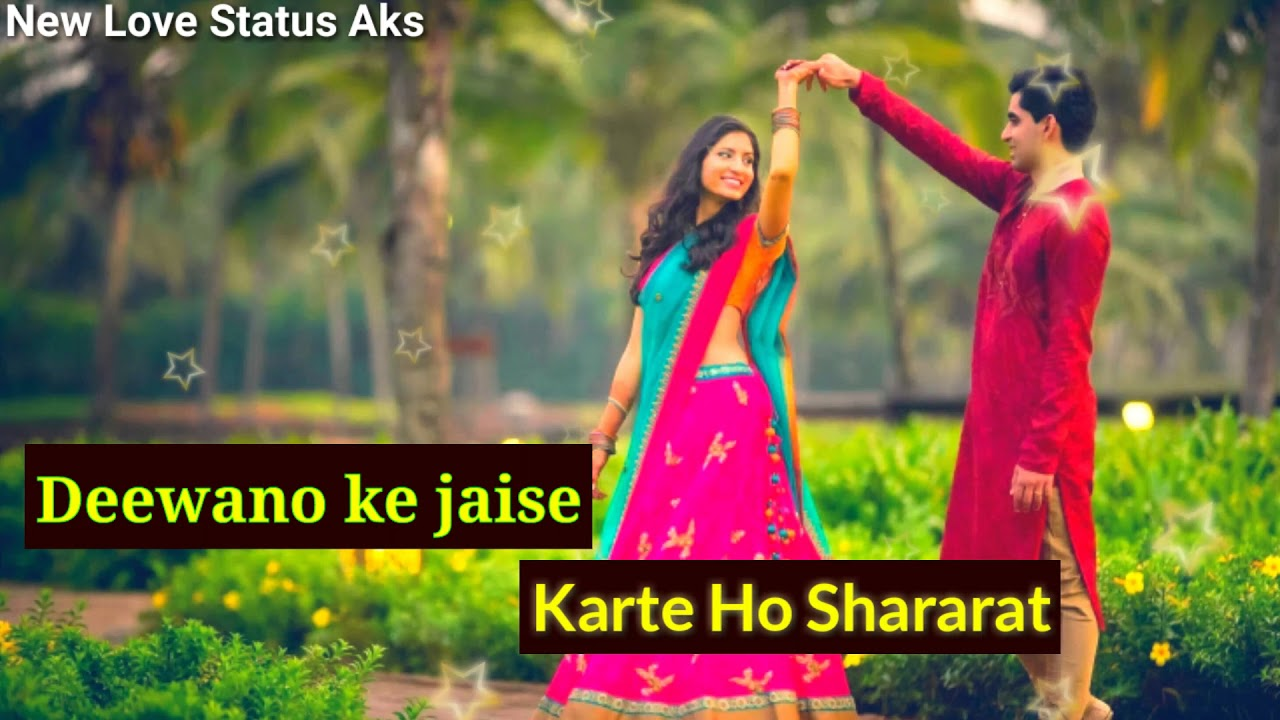 Deewano Ke Jaise Karte Ho Shararat Love Whatsapp Status Video New Love Status Aks Youtube