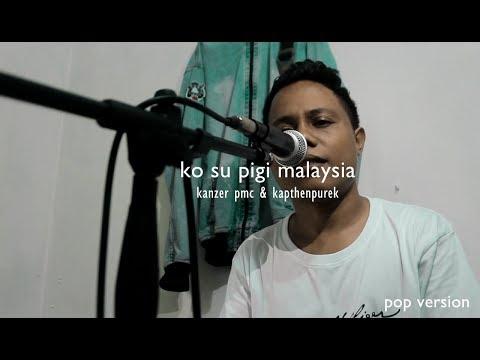 KO SU PIGI MALAYSIA [ POP VERSION ]