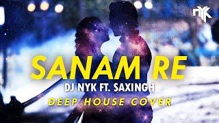 Sanam Re (Title Song) | DJ NYK ft  Saxingh | Instrumental (Deep House) Cover | Remix | Pulkit Samrat
