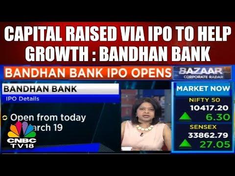 BAZAAR COPORATE RADAR   Capital Raised Via IPO to Help Grow Biz: Bandhan Bank   CNBC TV18