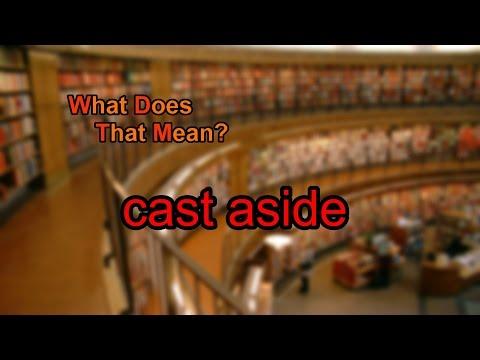 What does cast aside mean?