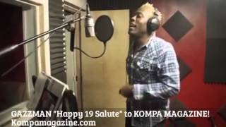 "GAZZMAN ""Happy 19 Salute"" to KOMPA MAGAZINE!"