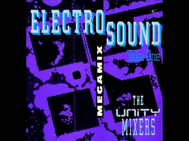 The Unity Mixers - Electro Sound Megamix Take One