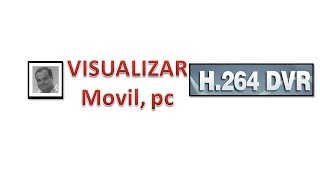 VISUALIZAR (celular, pc) - DVR H.264