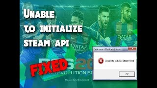 unable to initialize steam api pes 2017
