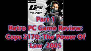 Retro PC Game Review: 2005 Cops 2170:  The Power Of Law Part 1