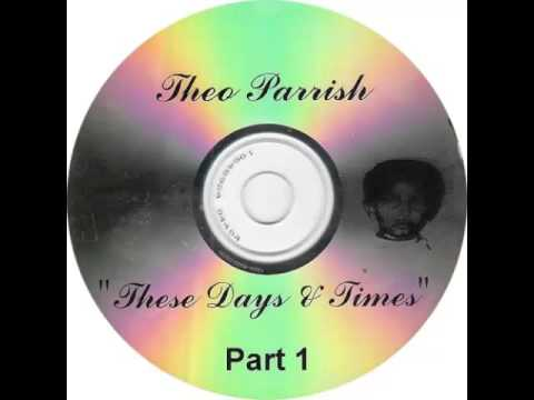 Theo Parrish - These Days & Times (Part 1)