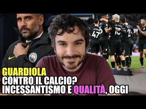 Guardiola Contro Il Calcio? Incessantismo E Qualità, Oggi.