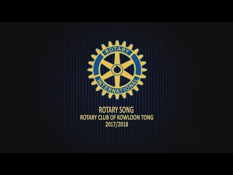 Official Rotary Song For Rotary Club of Kowloon Tong 2017/2018
