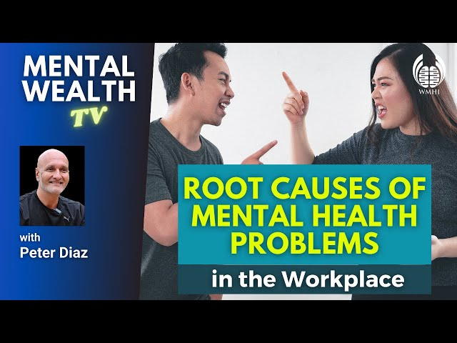 Mental Wealth TV Shorts - 2 Root Causes of Mental Health Problems in the Workplace   Peter Diaz