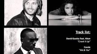 DJ MASH UP/REMIX - CRANK IT UP REMIX (DAVID GUETTA & AKON) with CASSIE ME AND YOU