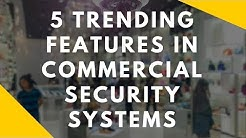 5 Trending Features in Commercial Security Systems